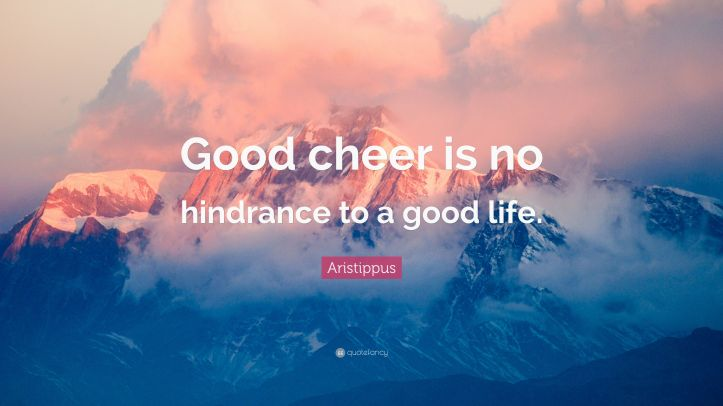 6345557-Aristippus-Quote-Good-cheer-is-no-hindrance-to-a-good-life.jpg