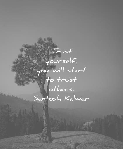 trust-quotes-trust-yourself-you-will-start-to-trust-others-santosh-kalwar-wisdom-quotes-1