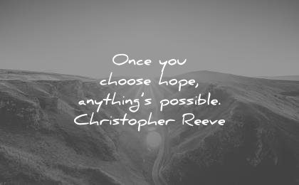 hope-quotes-once-you-choose-hope-anythings-possible-christopher-reeve-wisdom-quotes