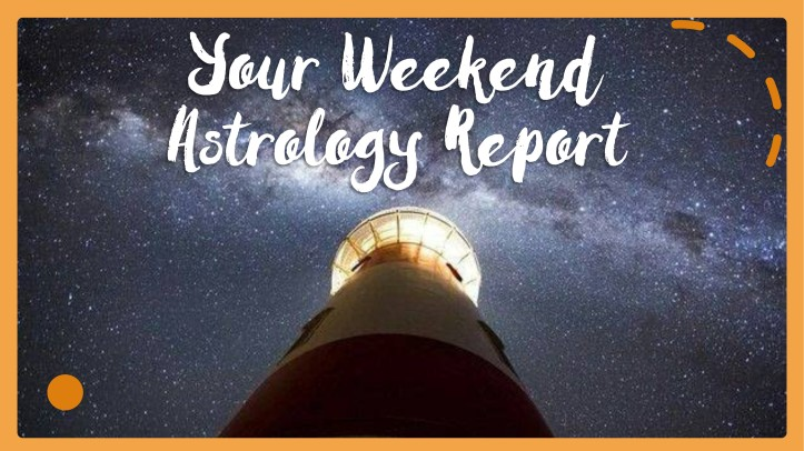 your weekend astrology report 2